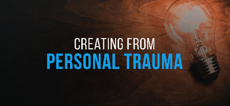 It's Personal: Creating from Personal Trauma