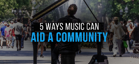 5 Ways Music Can Aid a Community