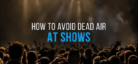 5 Ways to Keep Dead Air from Killing Your Live Shows