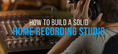 How To Build A Solid Home Recording Studio